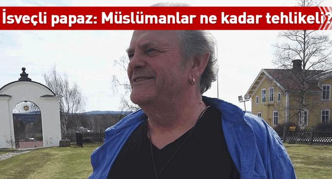 İsveçli papaz: Müslümanlar ne kadar tehlikeli?