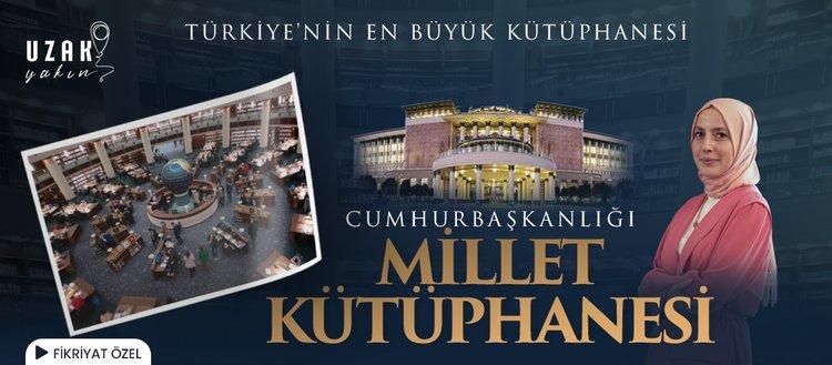Türkiye'nin en büyük kütüphanesi: Cumhurbaşkanlığı Millet Kütüphanesi