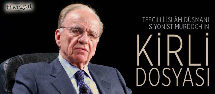 Tescilli İslâm düşmanı siyonist Murdoch'ın kirli dosyası