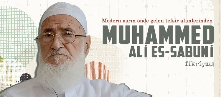 Modern asrın önde gelen tefsir alimlerinden Muhammed Ali es-Sabuni kimdir?