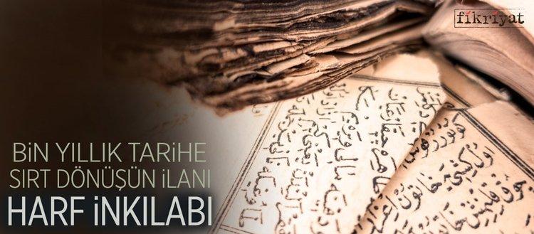 Bin yıllık tarihe sırt dönüşün ilanı: Harf inkılabı