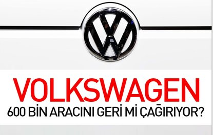 Volkswagen 600 bin aracını geri mi çağırıyor?