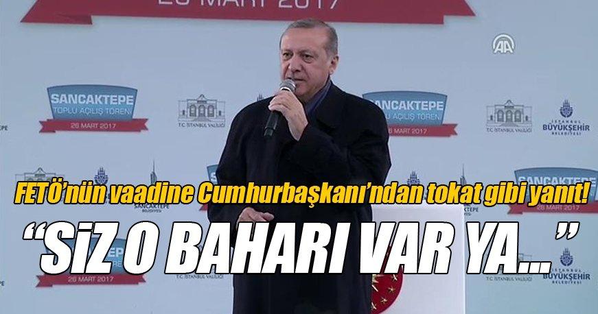Cumhurbaşkanı Erdoğan: Siz o baharı var ya!