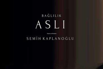 Semih Kaplanoğlu'nun Bağlılık Aslı filmi vizyonda! 🎬