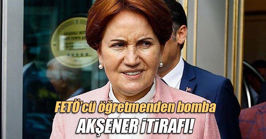 FETÖ'cü öğretmenden Akşener itirafı!