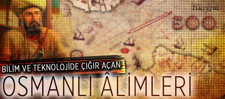 Bilim ve teknolojide çığır açan Osmanlı âlimleri(21Eylül2018 )