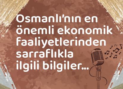 Osmanlı'nın en önemli ekonomik faaliyetlerinden sarraflık...