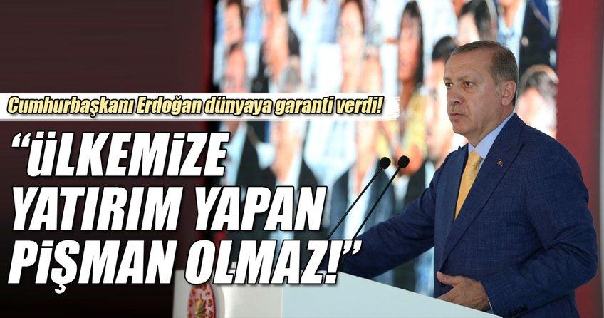 Cumhurbaşkanı Erdoğan: Ülkemize yatırım yapan pişman olmaz