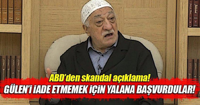 ABD, FETÖ elebaşı Gülen'i iade etmemek için yalana başvurdu