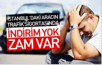 İstanbuldaki aracın trafik sigortasında indirim yok zam var