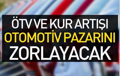 ÖTV VE KUR ARTIŞI OTOMOTİV PAZARINI ZORLAYACAK
