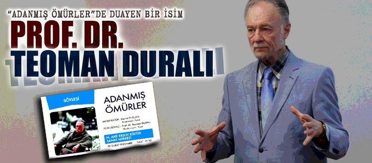 Adanmış Ömürlerin konuğu Prof. Dr. Teoman Duralı