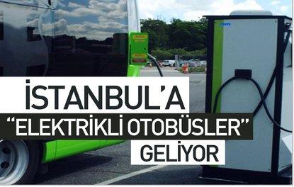 İSTANBUL'A ELEKTRİKLİ OTOBÜSLER GELİYOR