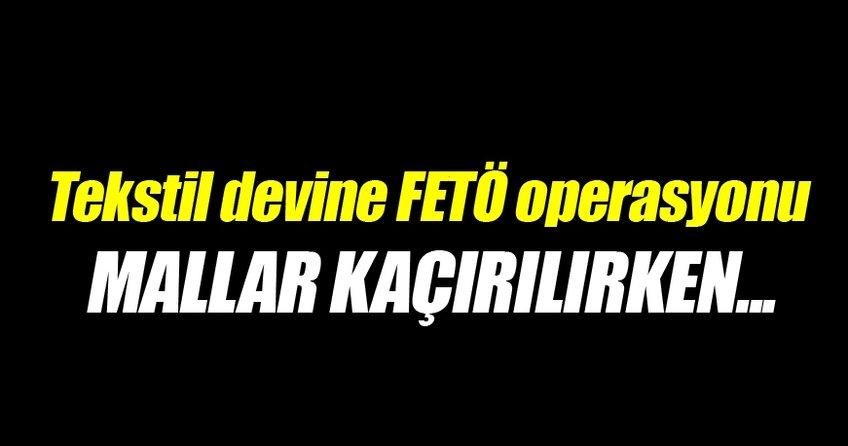 Tekstil devine FETÖ operasyonu
