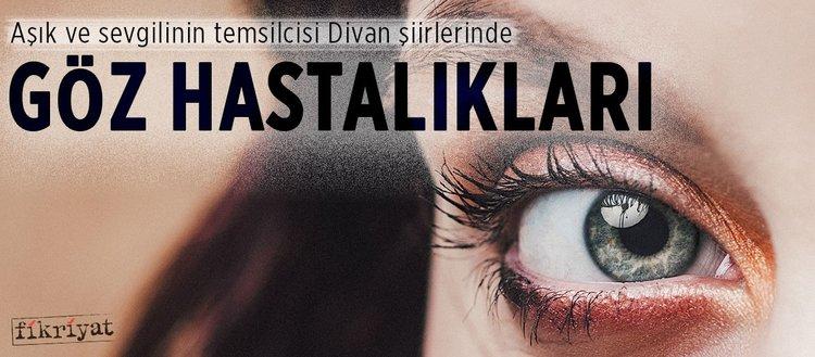 Aşık ve sevgilinin temsilcisi Divan şiirlerinde göz hastalıkları
