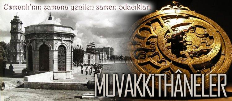 Osmanlı'nın zamana yenilen zaman odacıkları: Muvakkithâneler