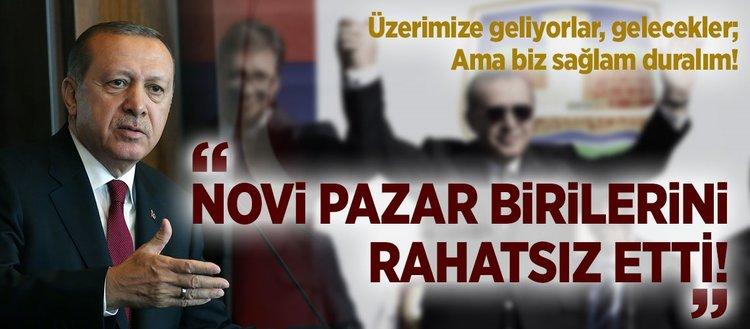 Erdoğan: Novi Pazar birilerini rahatsız etti!