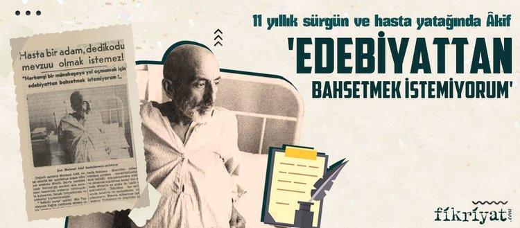 Hasta yatağında Mehmet Akif ile röportaj: Edebiyattan bahsetmek istemiyorum!