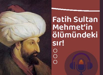 Fatih Sultan Mehmet'in ölümündeki sır!