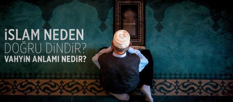 İslam neden doğru dindir? Vahyin anlamı nedir? İmanın ve islamın şartları nelerdir?