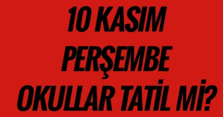 10 Kasım 2016 Perşembe okullar tatil mi? 10 Kasım 2016 Atatürk'ü anma günü törenleri nerelerde yapılacak.