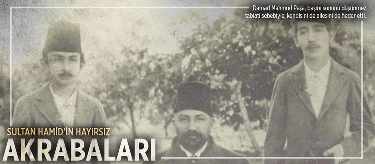 Sultan Hamid'in hayırsız akrabaları