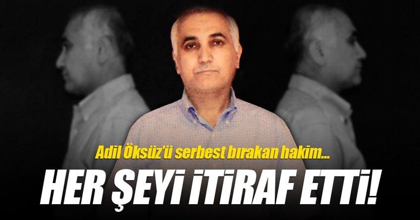 Adil Öksüz'ü serbest bırakan hakim her şeyi itiraf etti!