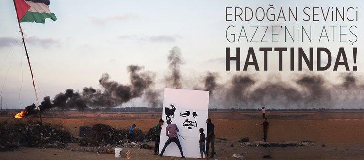 Erdoğan sevinci Gazze'nin ateş hattında