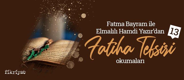 Fatma Bayram ile Elmalılı Hamdi Yazır'dan Fatiha tefsiri okumaları - 13