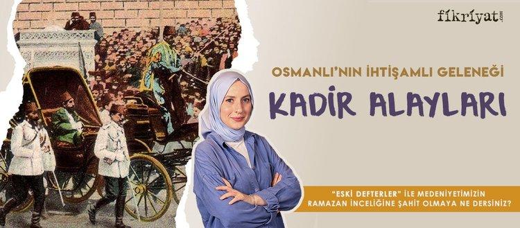 Kadir Alayları nedir? Osmanlı'nın ihtişamlı Ramazan geleneği…