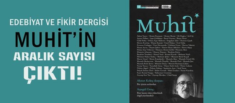 Edebiyat ve fikir dergisi Muhit Ahmet Kekeç dosyasıyla raflardaki yerini aldı