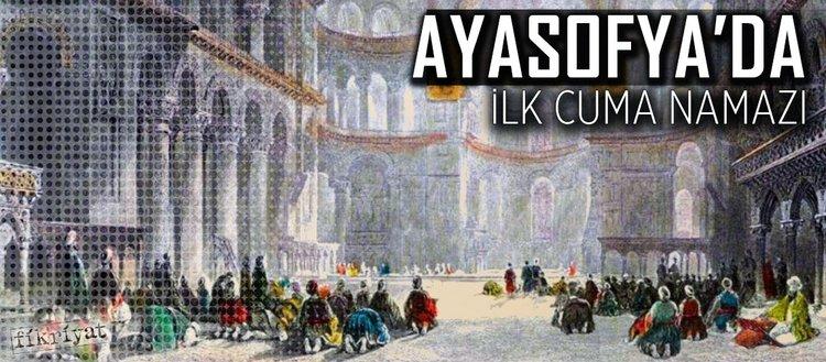 Ayasofya'da ilk Cuma namazı