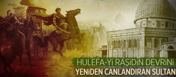 Hulefa-yi raşidin devrini yeniden canlandıran sultan