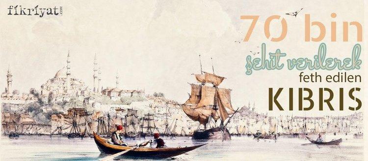 Kıbrıs'ı 70 bin şehit ve bir donanma kaybederek fethetmiştik