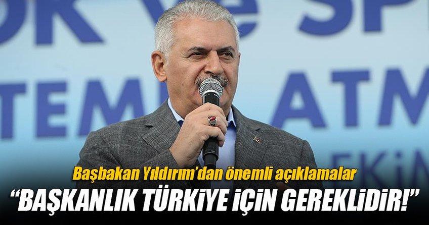 Başbakan Yıldırım: İstikrarın kalıcı hale getirilmesinin yolu başkanlıktan geçiyor