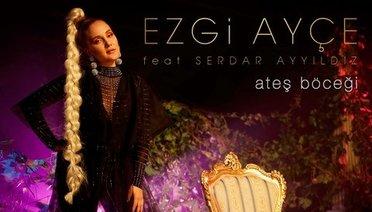 """Ezgi Ayçe feat. Serdar Ayyıldız """"Ateş Böceği"""""""