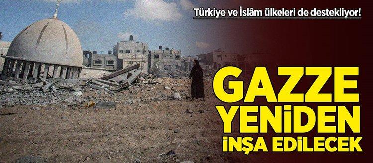 Gazze yeniden inşa edilecek