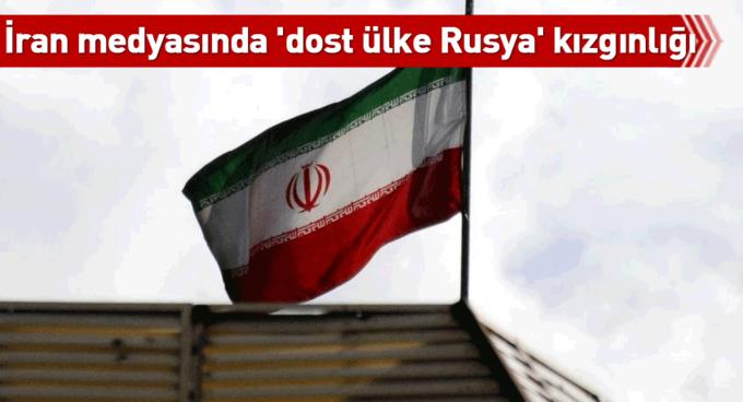 İran medyasında dost ülke Rusya kızgınlığı