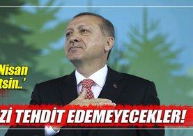 Cumhurbaşkanı Erdoğan: Artık bizi tehdit edemeyecekler