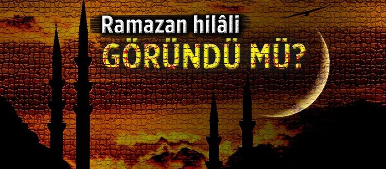 Ramazan hilâli göründü mü?