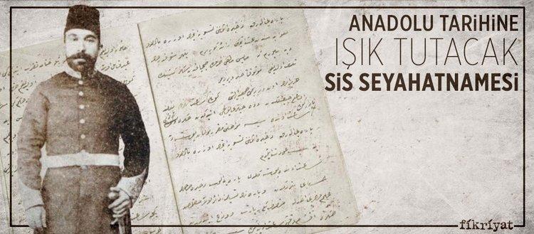 Anadolu tarihine ışık tutacak 'Sis Seyahatnamesi' ve Ahmet Nazif Efendi