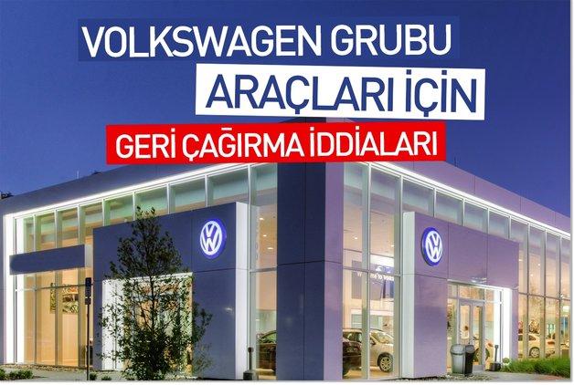 Volkswagen grubu araçları için geri çağırma iddiaları