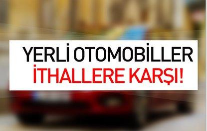 Yerli otomobiller ithallere karşı!