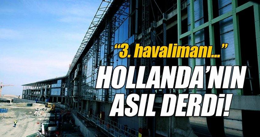 Hollanda'nın asıl derdini bakan itiraf etti: 3. havalimanı bizi bitirir