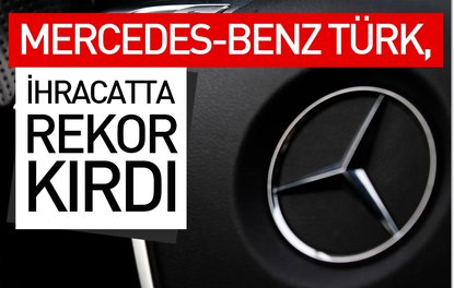 MERCEDES-BENZ TÜRK, İHRACATTA REKOR KIRDI