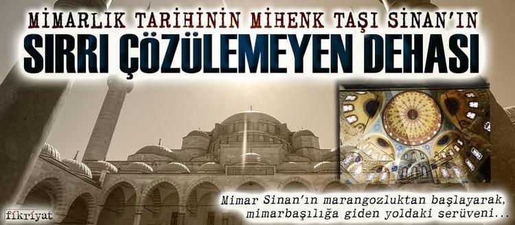Mimarlık tarihinin mihenk taşı Sinan'ın sırrı çözülemeyen dehası