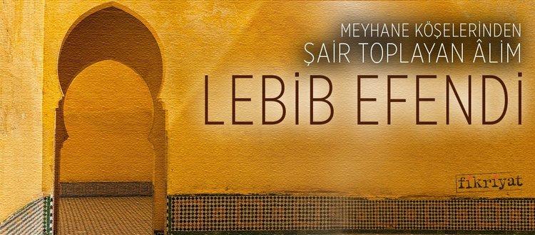 Meyhane köşelerinden şair toplayan âlim Lebib Efendi