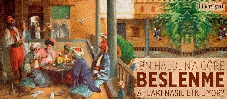 İbn Haldun'a göre, beslenme ahlakı nasıl etkiliyor?