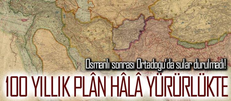 Ortadoğu'da 100 yıllık planlar hâlâ yürürlükte