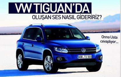 VW Tiguan'da oluşan sesi nasıl gideririz?